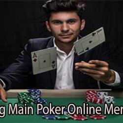 Trik Curang Main Poker Online Menang Terus