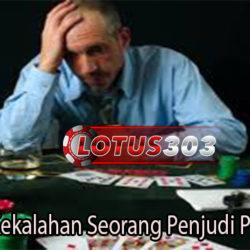 Penyebab Kekalahan Seorang Penjudi Poker Online